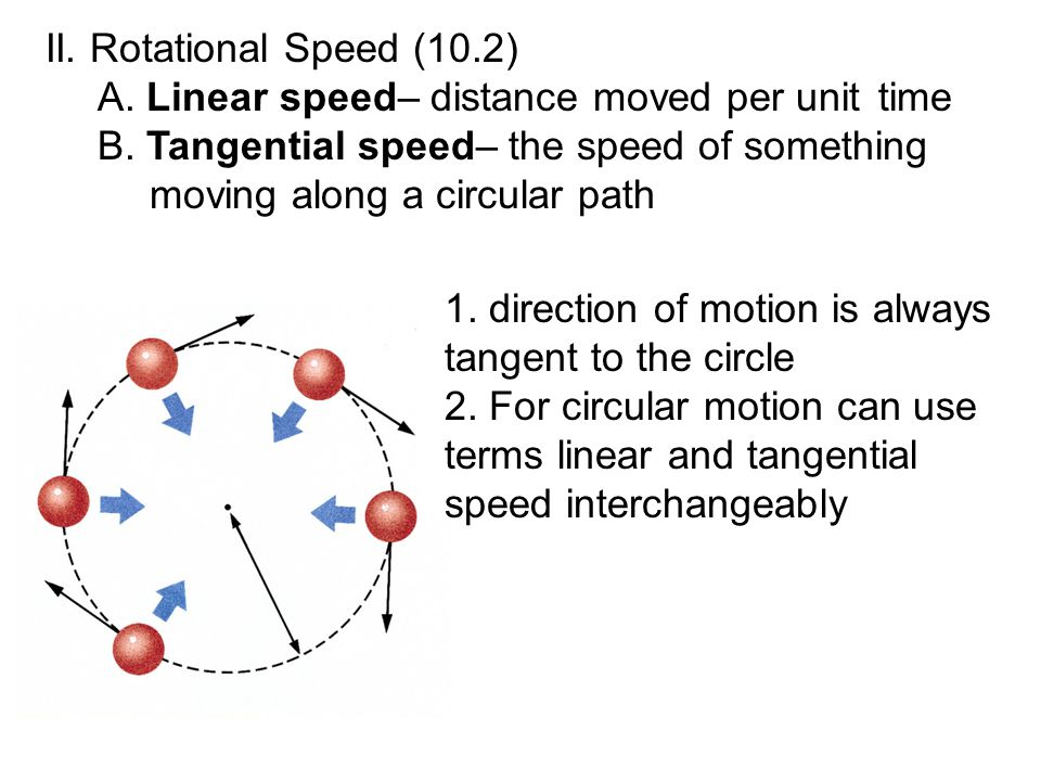 II. Rotational Speed (10.2) A. Linear speed– distance moved per unit time B.