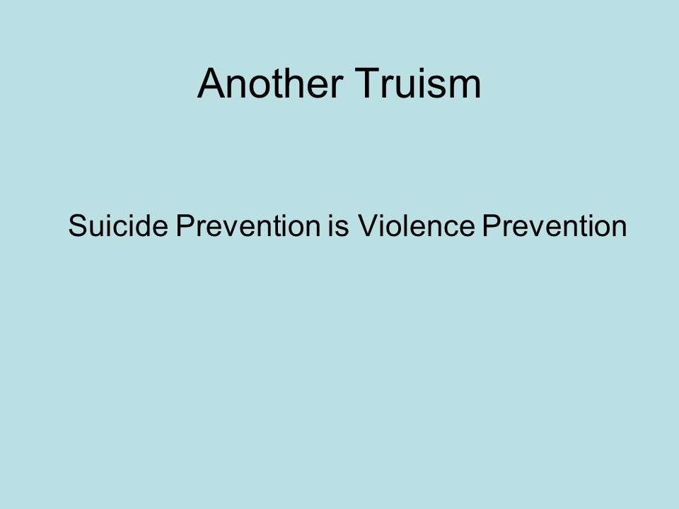 Another Truism Suicide Prevention is Violence Prevention