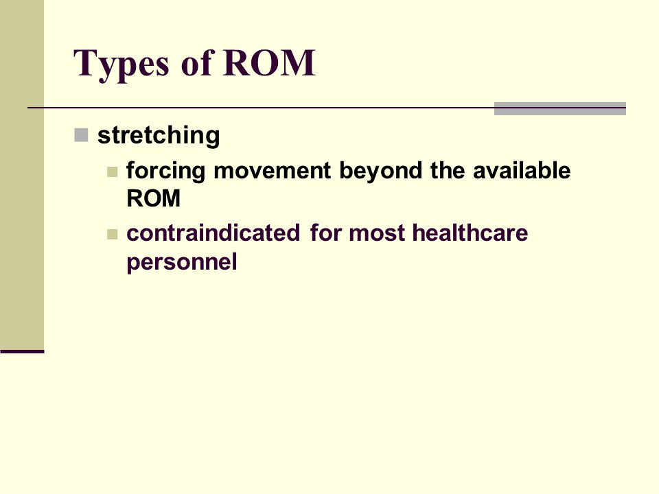 Types of ROM stretching forcing movement beyond the available ROM contraindicated for most healthcare personnel