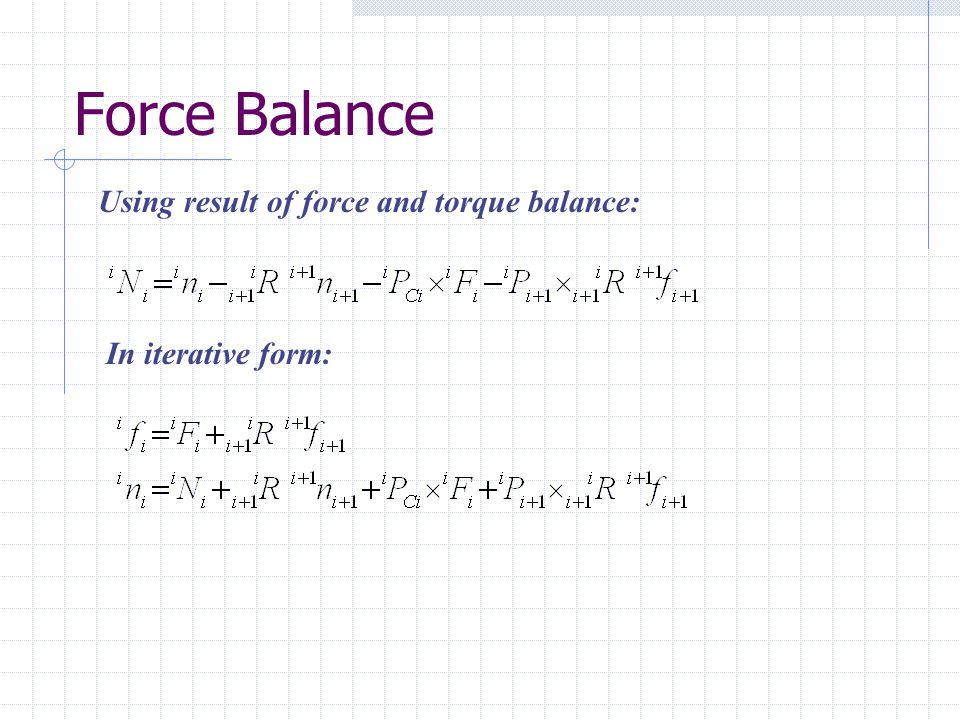Force Balance Using result of force and torque balance: In iterative form: