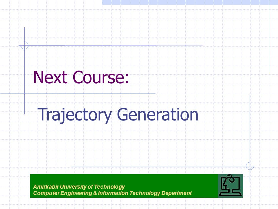 Next Course: Amirkabir University of Technology Computer Engineering & Information Technology Department Trajectory Generation