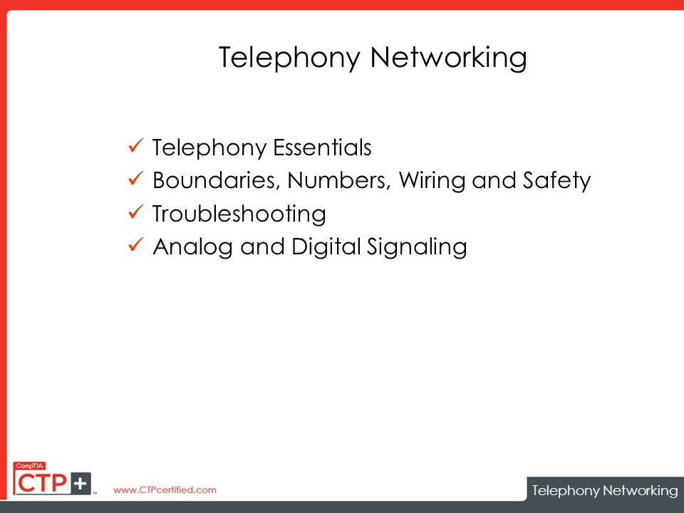 Telephony Networking Telephony Essentials Boundaries, Numbers, Wiring and Safety Troubleshooting Analog and Digital Signaling