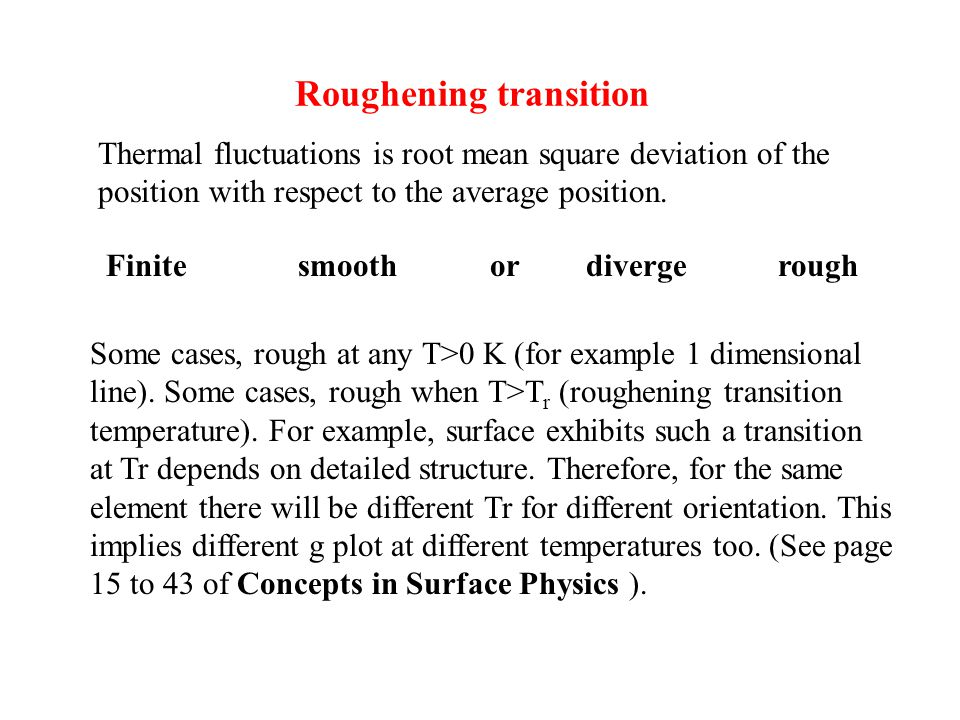 Roughening transition Thermal fluctuations is root mean square deviation of the position with respect to the average position. Finitesmoothordivergero