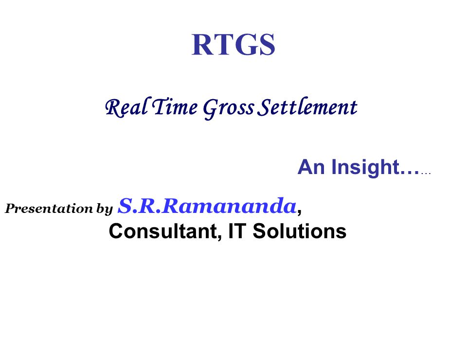 Introduction RTGS stands for Real Time Gross Settlement.