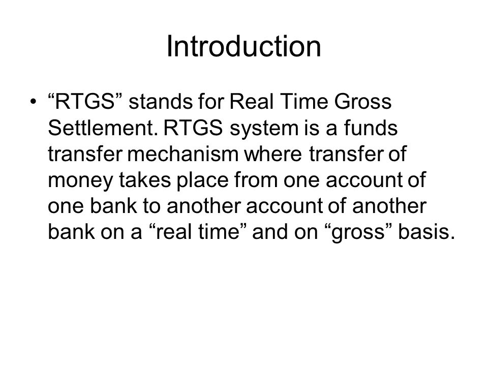 RTGS Settlement in real time means payment transaction is not subjected to any waiting period.