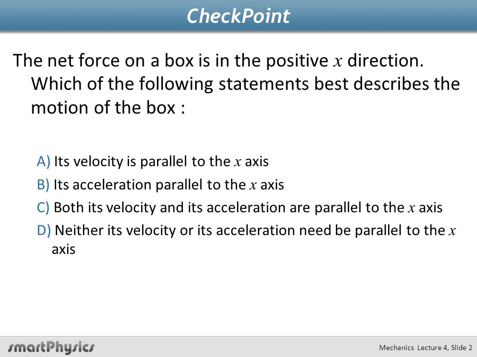 Mechanics Lecture 4, Slide 2 CheckPoint The net force on a box is in the positive x direction.