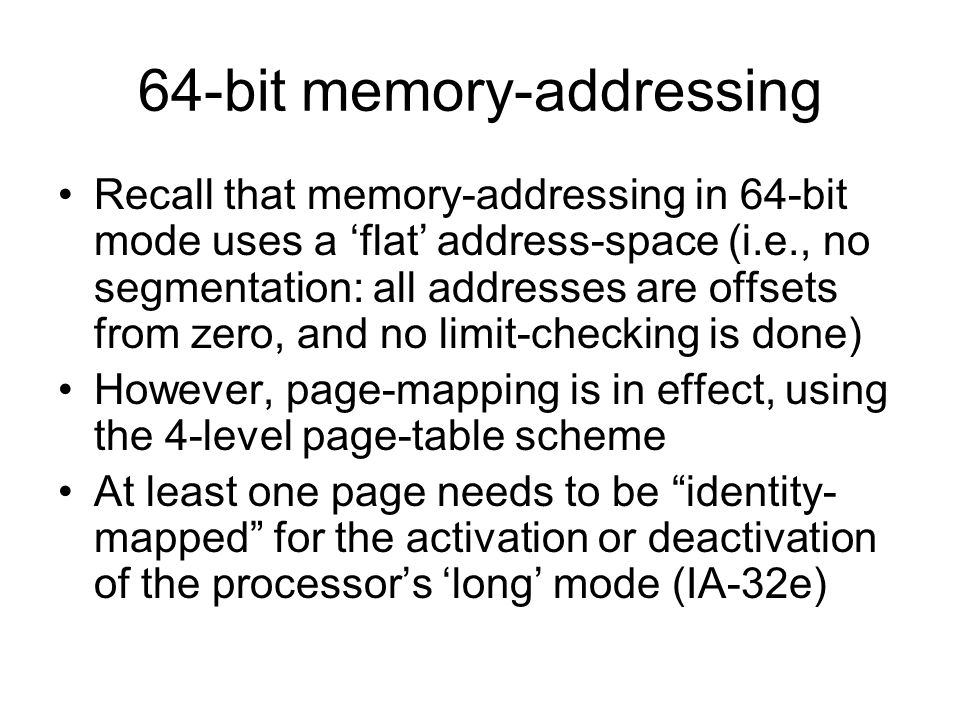 64-bit memory-addressing Recall that memory-addressing in 64-bit mode uses a 'flat' address-space (i.e., no segmentation: all addresses are offsets fr