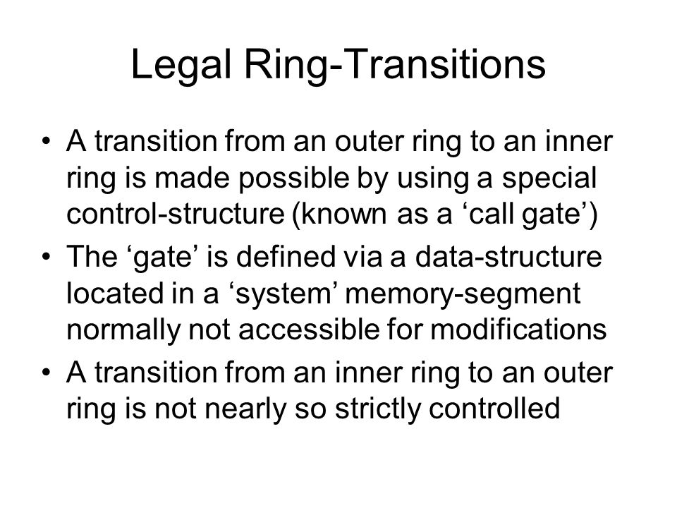 Legal Ring-Transitions A transition from an outer ring to an inner ring is made possible by using a special control-structure (known as a 'call gate')
