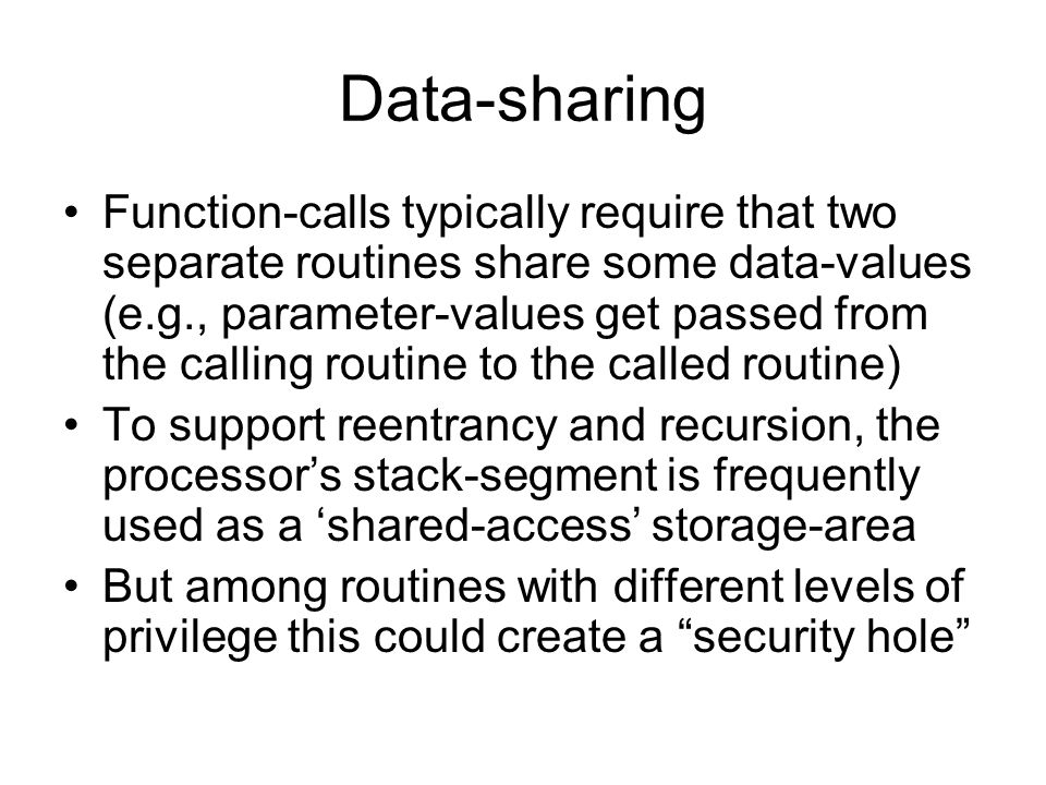 Data-sharing Function-calls typically require that two separate routines share some data-values (e.g., parameter-values get passed from the calling ro