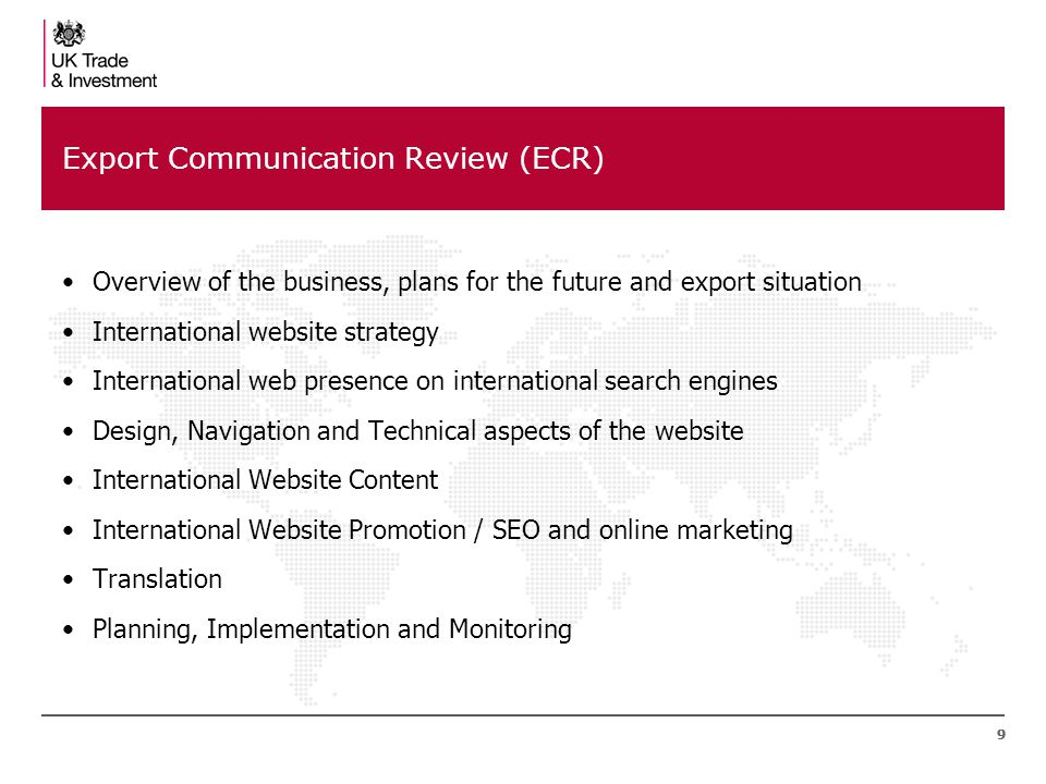 99 Export Communication Review (ECR) Overview of the business, plans for the future and export situation International website strategy International web presence on international search engines Design, Navigation and Technical aspects of the website International Website Content International Website Promotion / SEO and online marketing Translation Planning, Implementation and Monitoring