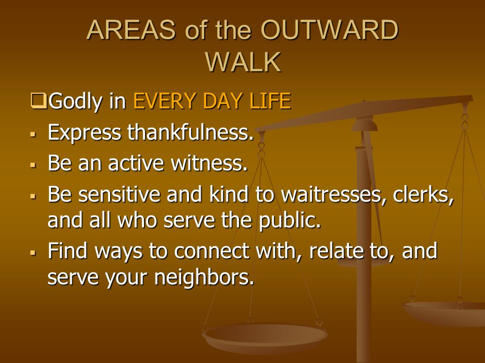 AREAS of the OUTWARD WALK  Godly in EVERY DAY LIFE  Express thankfulness.