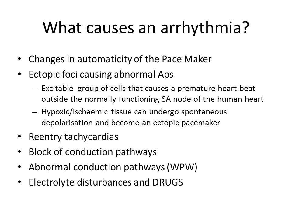 What causes an arrhythmia.