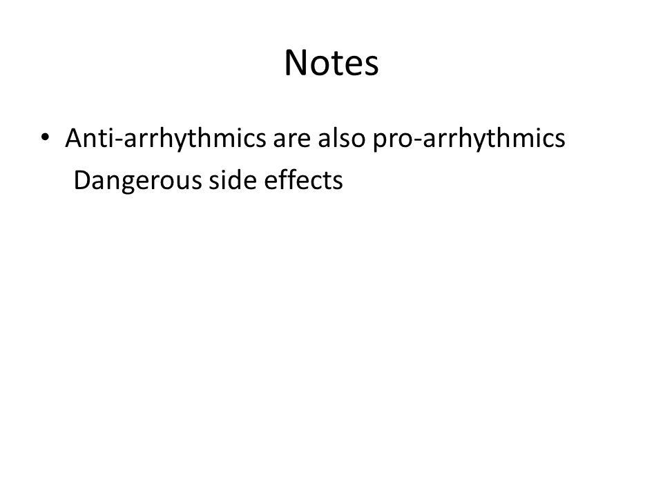 Notes Anti-arrhythmics are also pro-arrhythmics Dangerous side effects