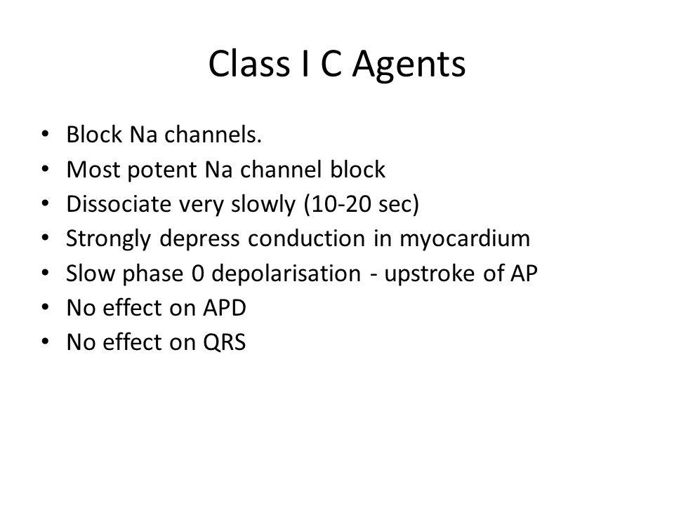 Class I C Agents Block Na channels.