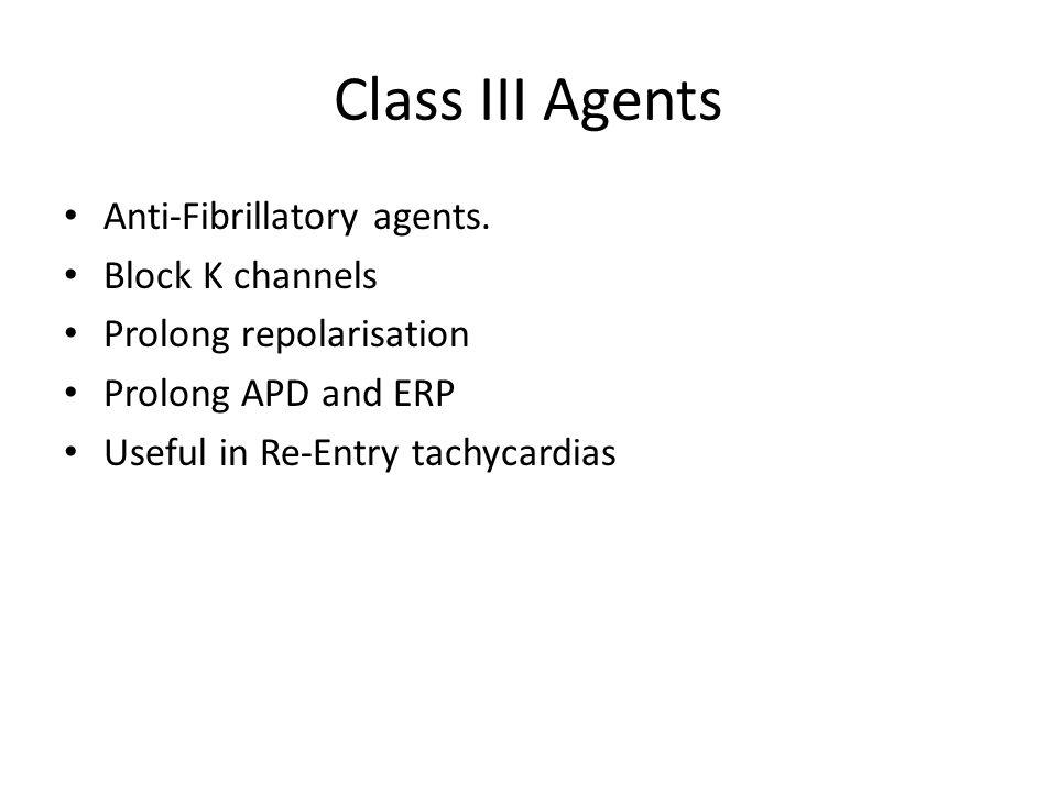 Class III Agents Anti-Fibrillatory agents.
