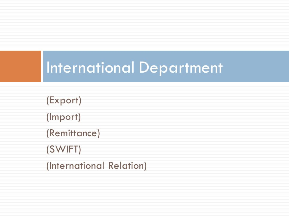 (Export) (Import) (Remittance) (SWIFT) (International Relation) International Department
