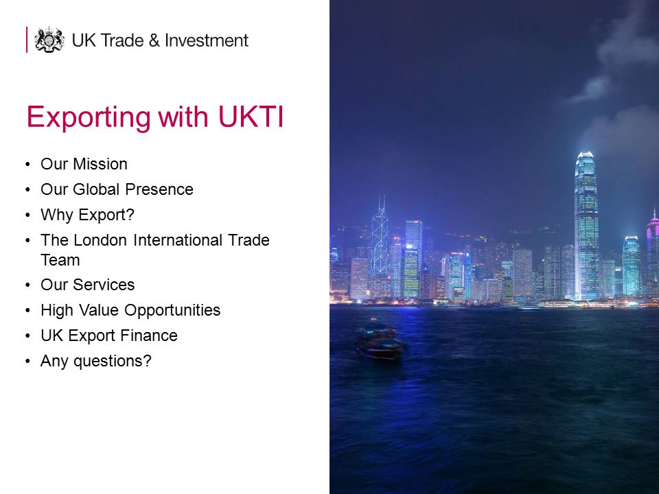 3 Exporting with UKTI Our Mission Our Global Presence Why Export? The London International Trade Team Our Services High Value Opportunities UK Export