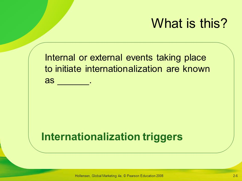 Hollensen, Global Marketing 4e, © Pearson Education 20082-6 What is this.