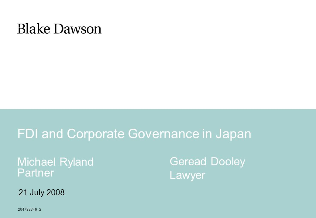 FDI and Corporate Governance in Japan Michael Ryland Partner 21 July 2008 204733349_2 Geread Dooley Lawyer