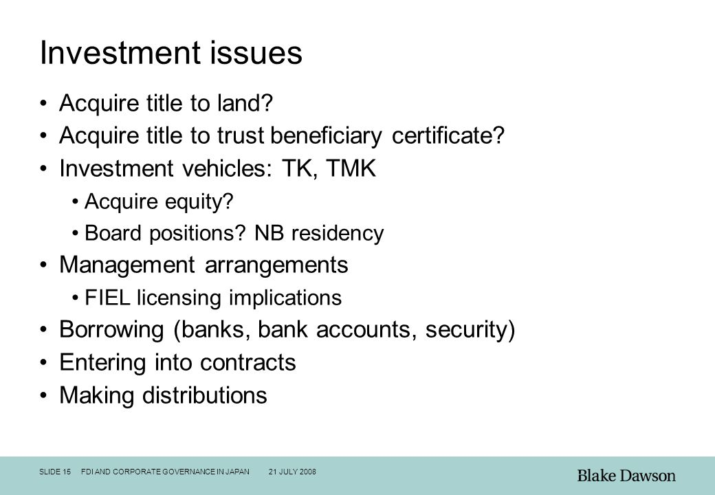 SLIDE 15 FDI AND CORPORATE GOVERNANCE IN JAPAN 21 JULY 2008 Investment issues Acquire title to land? Acquire title to trust beneficiary certificate? I