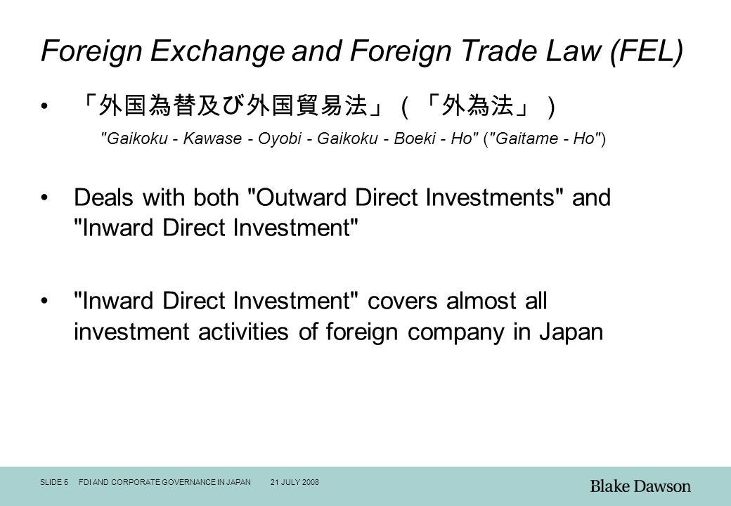 SLIDE 5 FDI AND CORPORATE GOVERNANCE IN JAPAN 21 JULY 2008 Foreign Exchange and Foreign Trade Law (FEL) 「外国為替及び外国貿易法」(「外為法」)