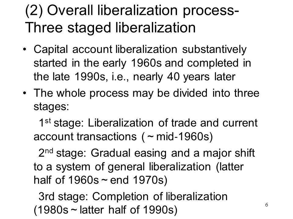The 1st stage: Liberalization of trade and current account transactions ( ~ mid ‐ 1960s) In 1960, the Basic Plan for Liberalization of Trade and Foreign Exchange adopted by the government It called for an increase in import liberalization, and the general liberalization of current account transactions within two years In April 1964, Japan accepted IMF Article Ⅷ obligations, abolished the foreign exchange budget system, and generally liberalized current account transactions 7