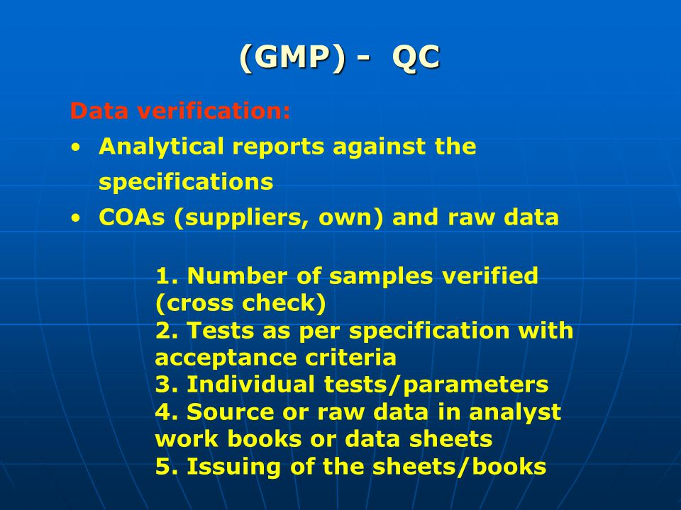 (GMP) - QC Data verification: Analytical reports against the specifications COAs (suppliers, own) and raw data 1.