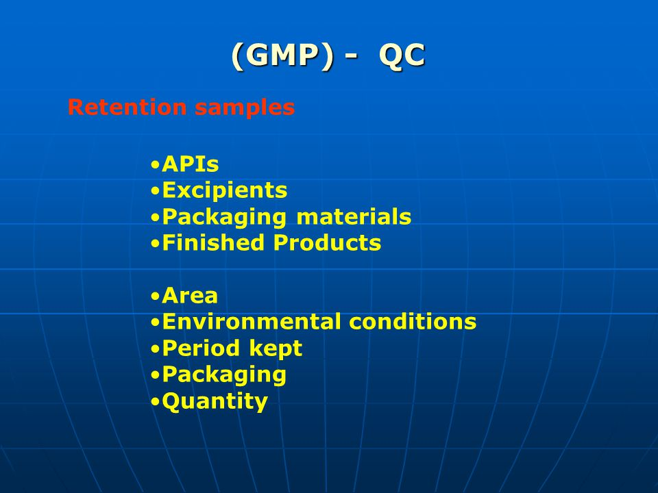 (GMP) - QC Retention samples APIs Excipients Packaging materials Finished Products Area Environmental conditions Period kept Packaging Quantity