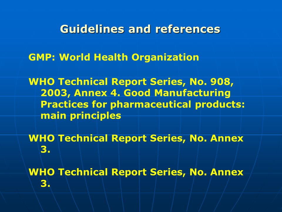 Guidelines and references GMP: World Health Organization WHO Technical Report Series, No.