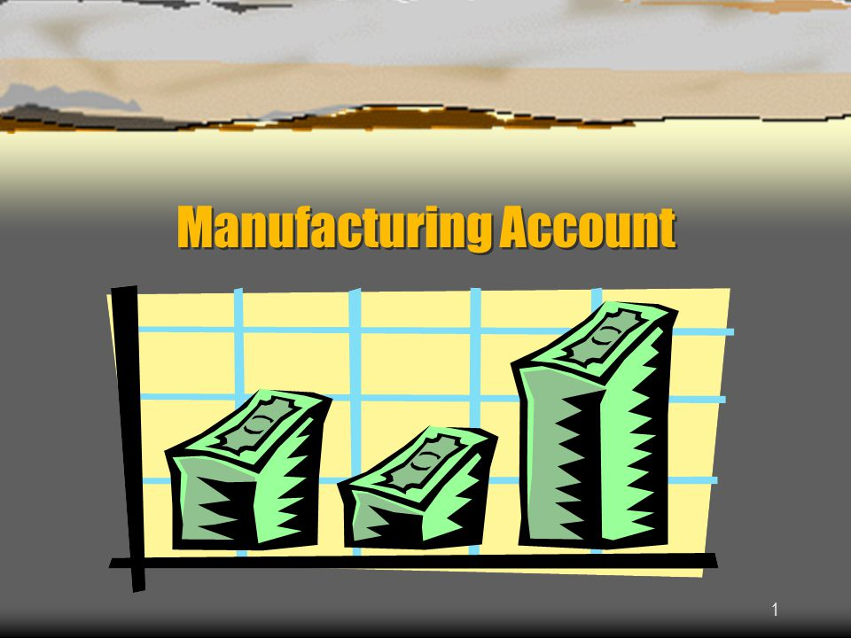 1 Manufacturing Account