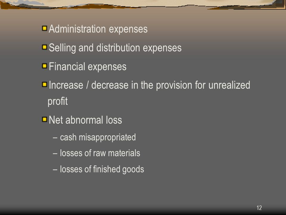12 Administration expenses Selling and distribution expenses Financial expenses Increase / decrease in the provision for unrealized profit Net abnorma