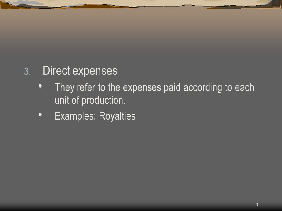 5 3. Direct expenses They refer to the expenses paid according to each unit of production. Examples: Royalties
