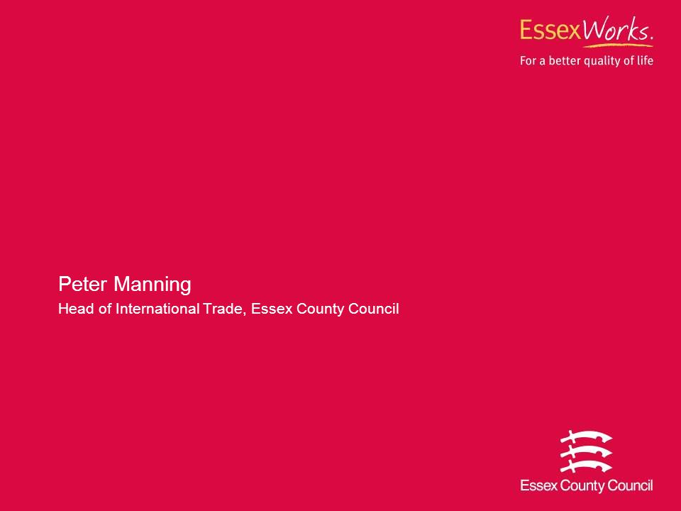 Peter Manning Head of International Trade, Essex County Council
