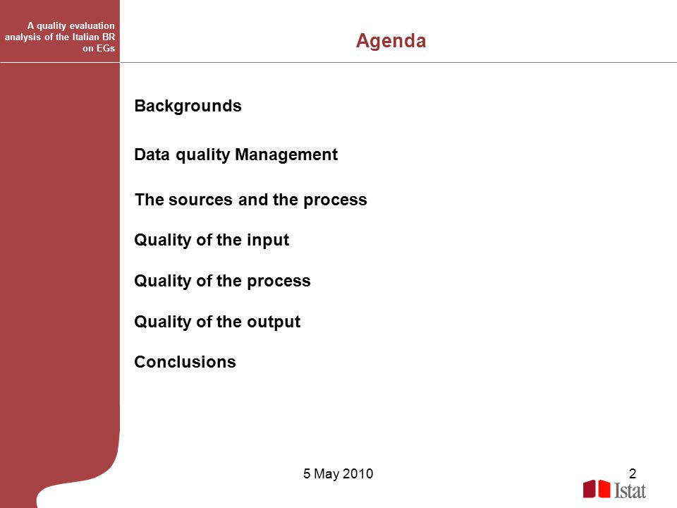 5 May 20102 Agenda Backgrounds Data quality Management The sources and the process Quality of the input Quality of the process Quality of the output Conclusions A quality evaluation analysis of the Italian BR on EGs