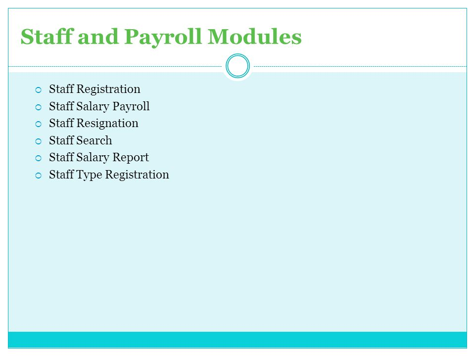 Staff and Payroll Modules  Staff Registration  Staff Salary Payroll  Staff Resignation  Staff Search  Staff Salary Report  Staff Type Registrati