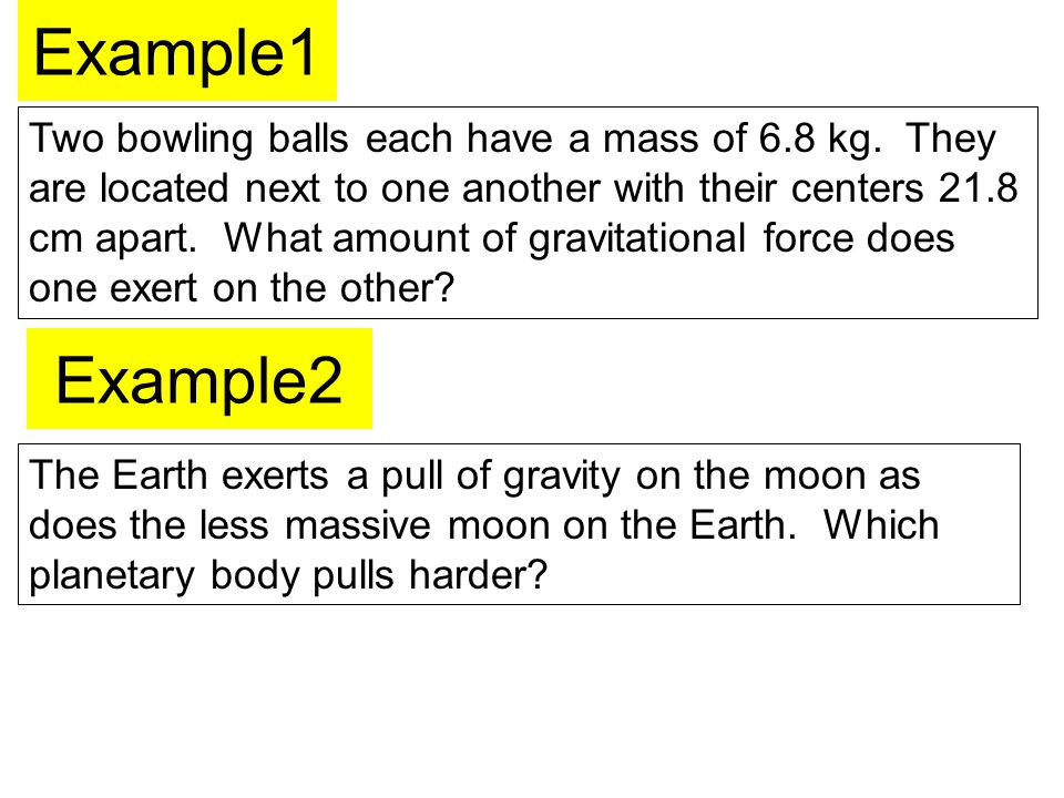 Example1 Two bowling balls each have a mass of 6.8 kg.