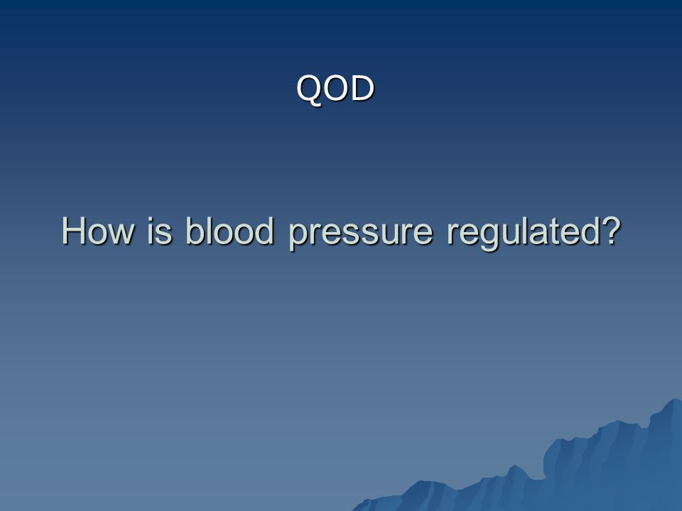 How is blood pressure regulated QOD
