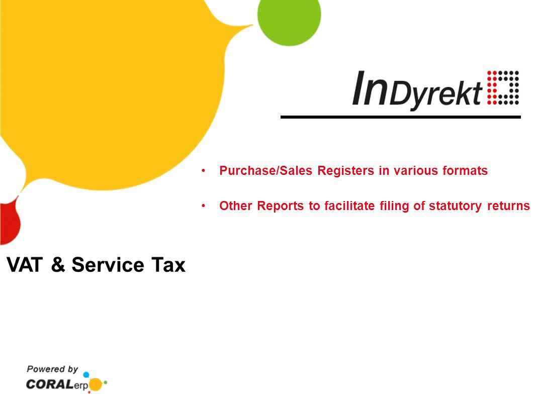VAT & Service Tax Purchase/Sales Registers in various formats Other Reports to facilitate filing of statutory returns