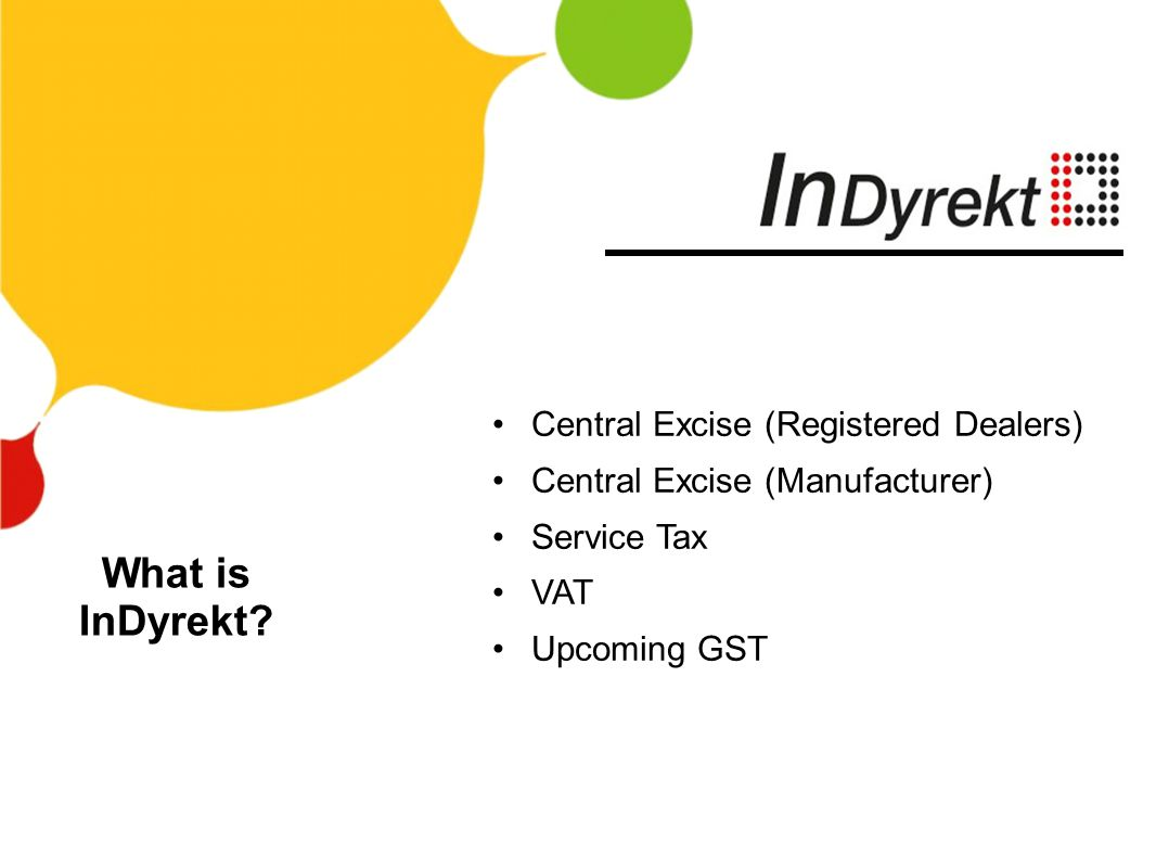 Central Excise (Registered Dealers) Central Excise (Manufacturer) Service Tax VAT Upcoming GST What is InDyrekt