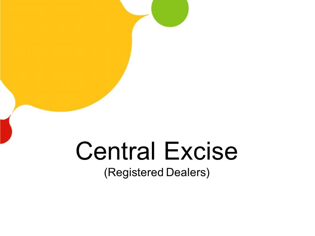 Central Excise (Registered Dealers)