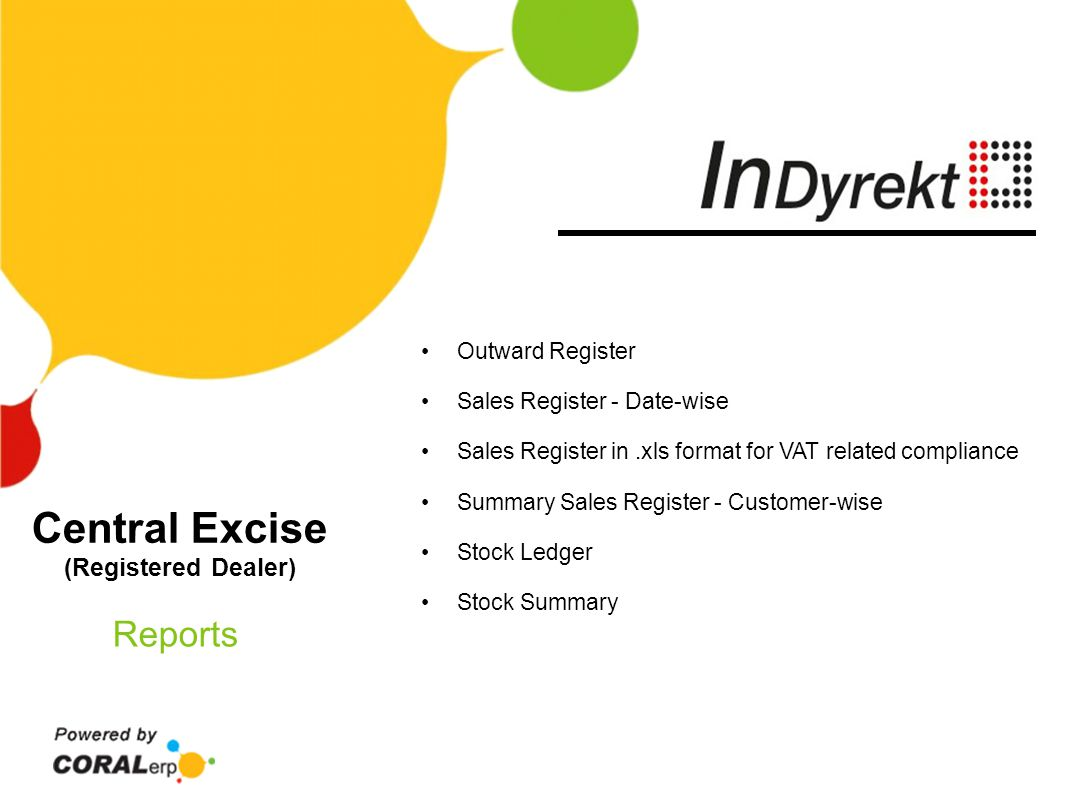 Central Excise (Registered Dealer) Reports Outward Register Sales Register - Date-wise Sales Register in.xls format for VAT related compliance Summary Sales Register - Customer-wise Stock Ledger Stock Summary