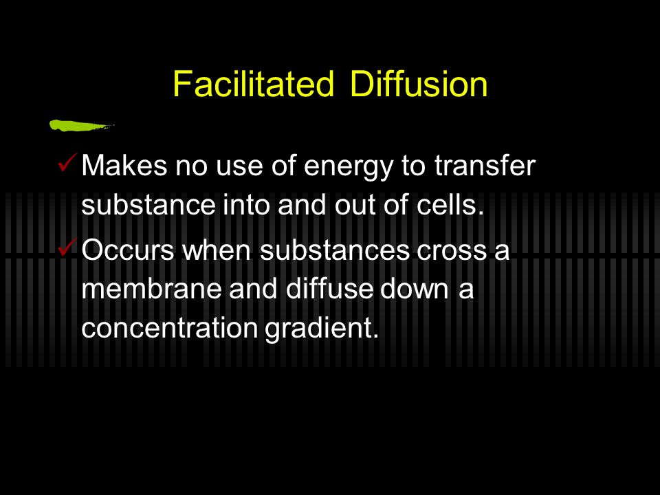 Facilitated Diffusion Makes no use of energy to transfer substance into and out of cells.