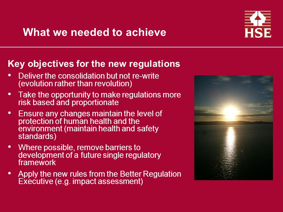 Changes to format of the regulations Layout and language –Modern legal language –Better delineation of requirements of users and competent authority –Key regulations to remain the same (e.g.
