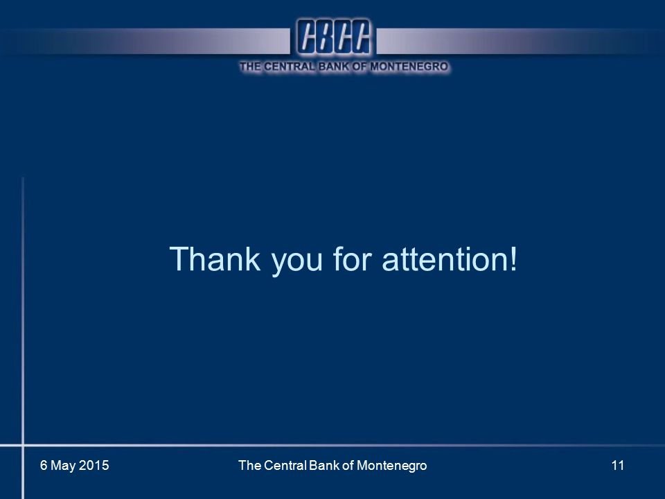 Thank you for attention! 6 May 2015The Central Bank of Montenegro11