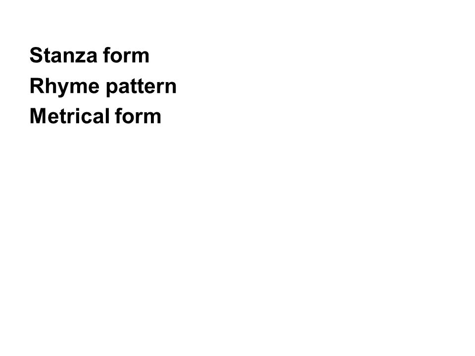 Stanza form Rhyme pattern Metrical form