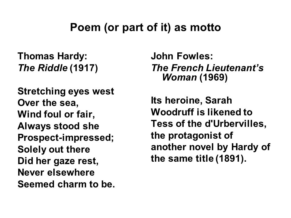 Poem (or part of it) as motto Thomas Hardy: The Riddle (1917) Stretching eyes west Over the sea, Wind foul or fair, Always stood she Prospect-impressed; Solely out there Did her gaze rest, Never elsewhere Seemed charm to be.
