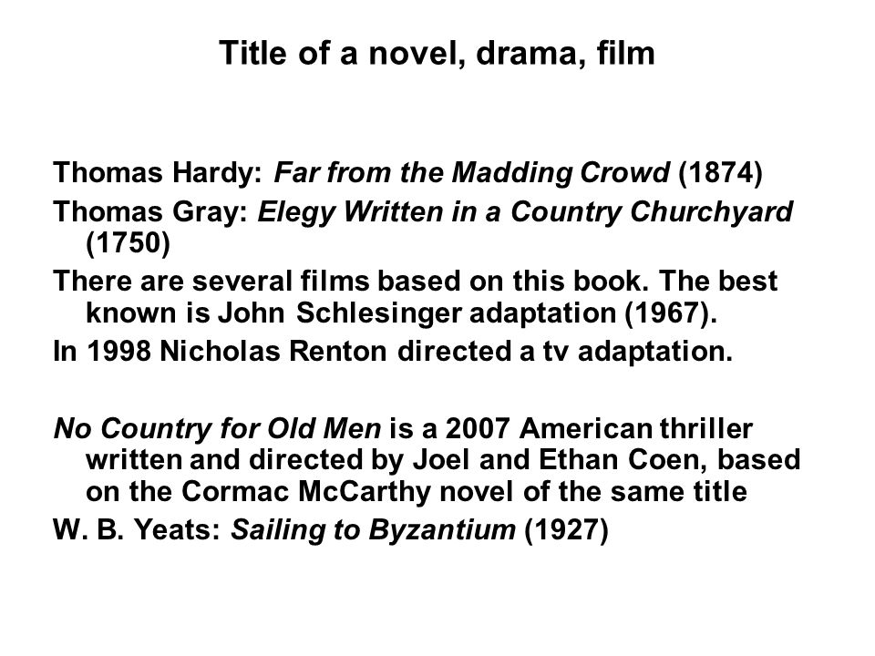 Title of a novel, drama, film Thomas Hardy: Far from the Madding Crowd (1874) Thomas Gray: Elegy Written in a Country Churchyard (1750) There are several films based on this book.