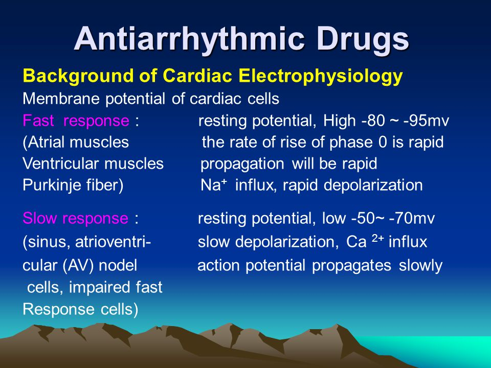 Antiarrhythmic Drugs Background of Cardiac Electrophysiology Membrane potential of cardiac cells Fast response : resting potential, High -80 ~ -95mv (