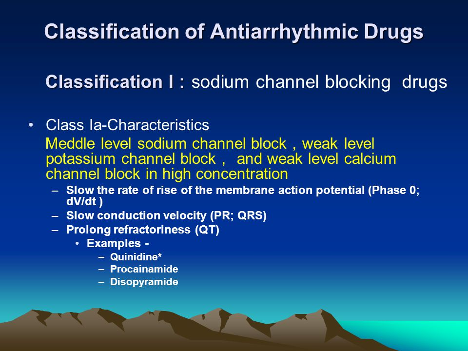 Classification of Antiarrhythmic Drugs Class Ia-Characteristics Meddle level sodium channel block , weak level potassium channel block , and weak leve