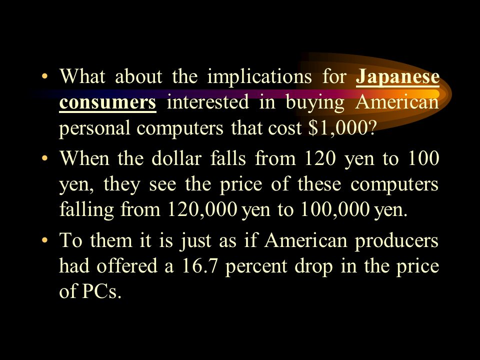 What about the implications for Japanese consumers interested in buying American personal computers that cost $1,000.